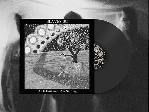 """Slaves BC """"All Is Dust and I Am Nothing"""" 12"""" Black Vinyl"""