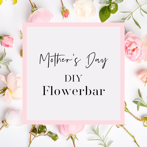 Mother's Day Flowerbar - Session 3  - 8th May - 2pm