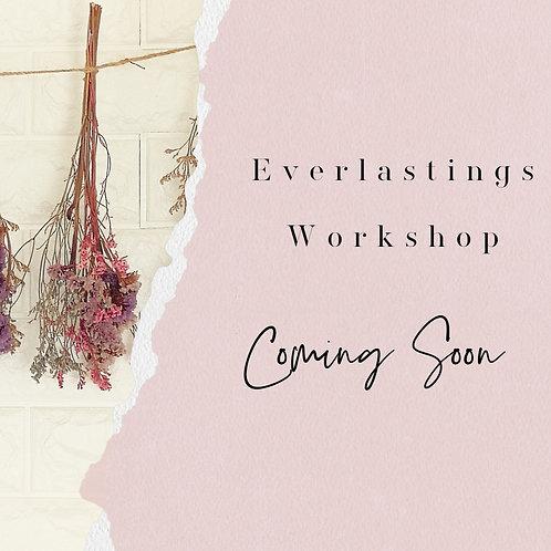 Everlastings Workshop - Coming Soon