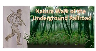 Nature Walk of the Underground Railroad.