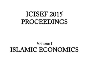 International Congress on Islamic Economics and Finance (ICISEF) Proceedings, Volume I, Islamic Econ