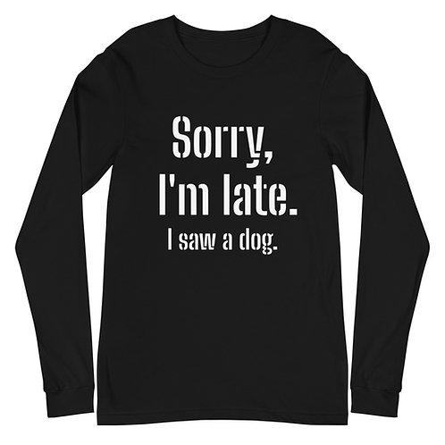 Unisex Long Sleeve Tee - Sorry, I'm late.