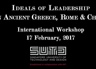Ideals of Leadership in Ancient Greece, Rome, and China - 17/02/2017, Singapore (Singapore)