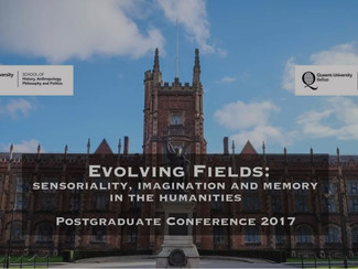 Evolving Fields: Sensoriality, Imagination and Memory in the Humanities - 06-07/06/2017, Belfast (No