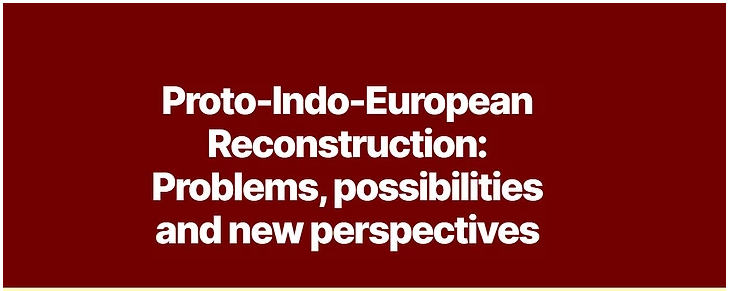 CALL. 31.03.2021: Proto-Indo-European Reconstruction: Problems, possibilities... - Online
