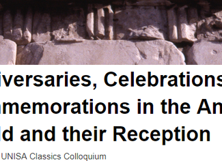 20th annual UNISA Classics Colloquium: Anniversaries, Celebrations and Commemorations in the Ancient