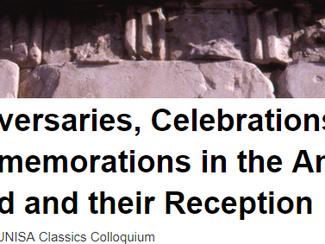 20th annual UNISA Classics Colloquium: Anniversaries, Celebrations and Commemorations in the Ancient