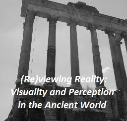 (Re)viewing Reality: Visuality and Perception in the Ancient World - 01-02/04/2016, Toronto (Canada)
