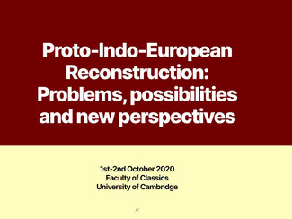 Proto-Indo-European Reconstruction: Problems, possibilities and new perspectives - 01-02/10/2020, Ca