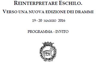 Reinterpretare Eschilo. Verso una nuova edizione dei drammi - 19-20/05/2016, Roma (Italy)