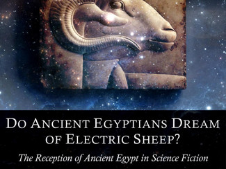 Do ancient Egyptians dream of electric sheep? - 09/07/2021, Birmingham (England)