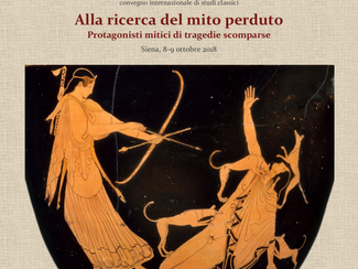 In Search of Lost Myth Mythological Characters of Lost Tragedies -  08-09/10/2018, Siena (Italy)