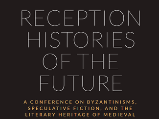 Reception Histories of the Future: a conference on Byzantinisms, speculative fiction, and the litera