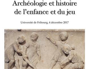 Archéologie et histoire de l'enfance et du jeu - 04/12/2017, Fribourg (Switzerland)
