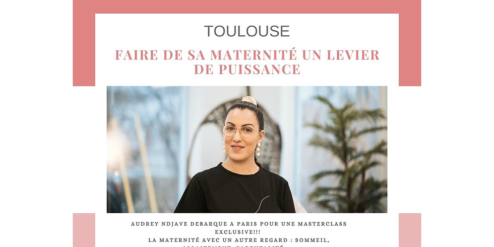 TOULOUSE  Masterclass: Faire de sa maternité, parentalité, paternité un LEVIER de puissance