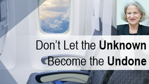 Don't Let the Unknown Become the Undone