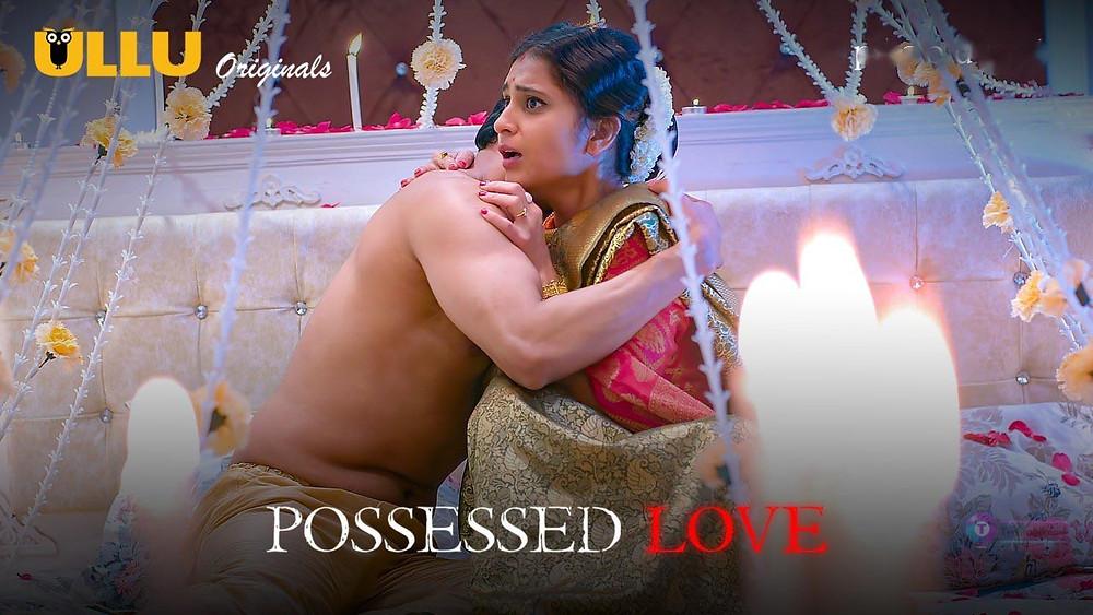 Possessed Love Ullu Web Series