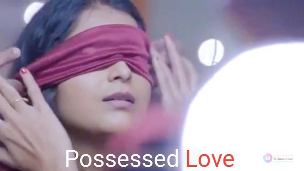 Possessed Love Ullu Web Series 2021