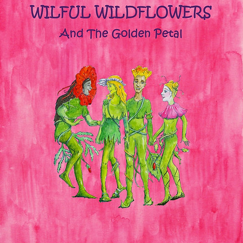 The Wilful Wildflowers And The Golden Petal