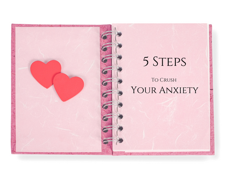 5 Steps To Crush Your Anxiety