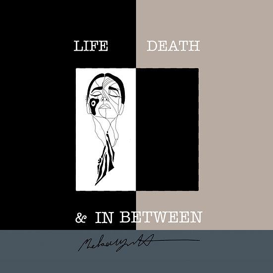 LIFE, DEATH & IN BETWEEN