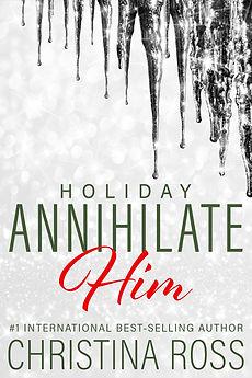 The-Annihilate-Him-Series-Christina-Ross-Romantic-Suspense-Comedy-New-Adult-Billionaire-Romance-Novels-Holiday-Christmas