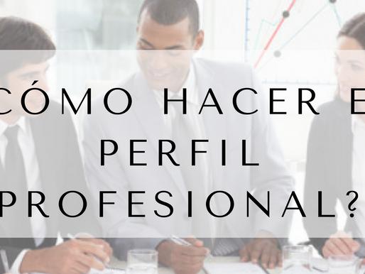 ¿Cómo hacer su perfil profesional?