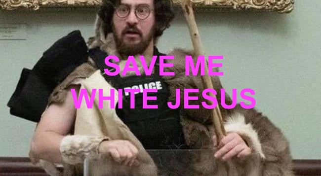 Save Me White Jesus!