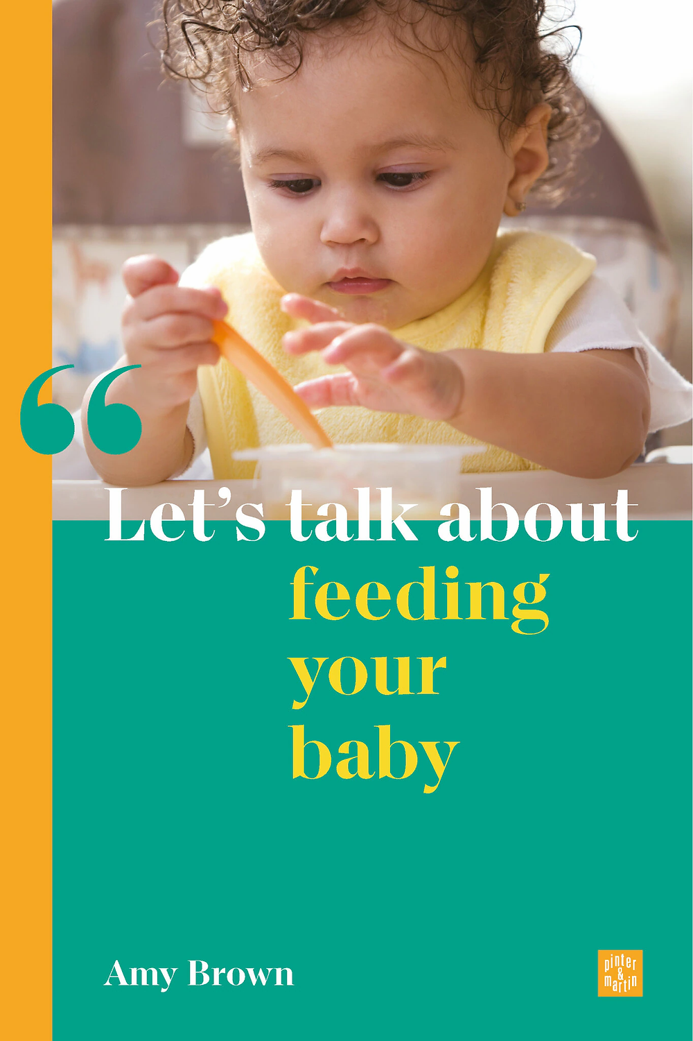 Amy Brown Let's Talk About Feeding Your Baby: Breastfeeding, Formula Feeding and Starting Solids for New Parents