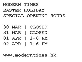 【HAPPY EASTER・MODERN TIMES SPECIAL OPENING HOURS 特別營業時間】