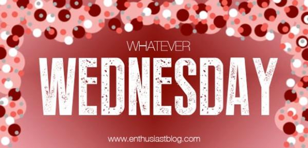 Whatever Wednesday