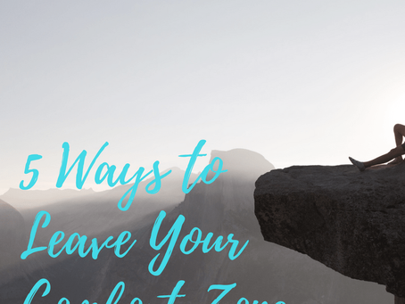 5 Ways to Get Out Of Your Comfort Zone