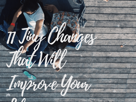 11 Tiny Changes That Improved My Life