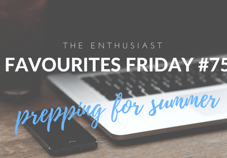 Favourites Friday #75: Prepping for Summer