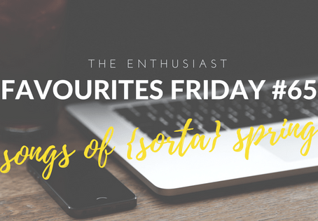 Favourites Friday #65: Songs of {sorta} Spring
