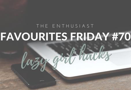 Favourites Friday #70: Lazy Girl Hacks