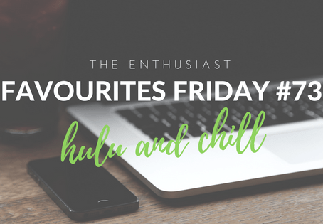 Favourites Friday #73: Hulu and Chill
