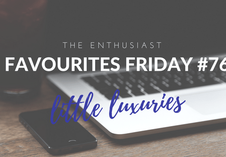 Favourites Friday #76: Little Luxuries