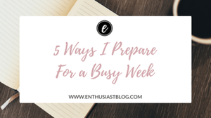five ways i prepare for a busy week