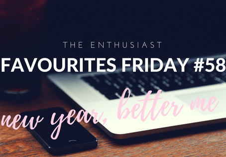 Favourites Friday #58: New Year, Better Me
