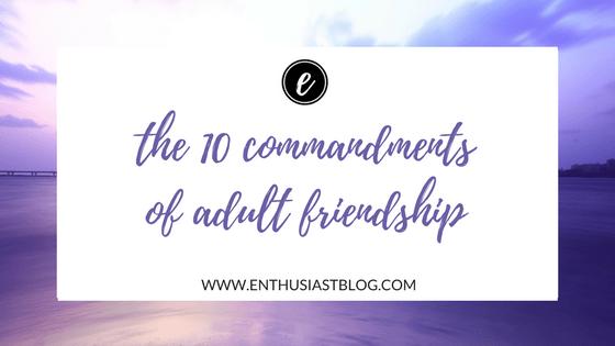 ten commandments of adult friendship
