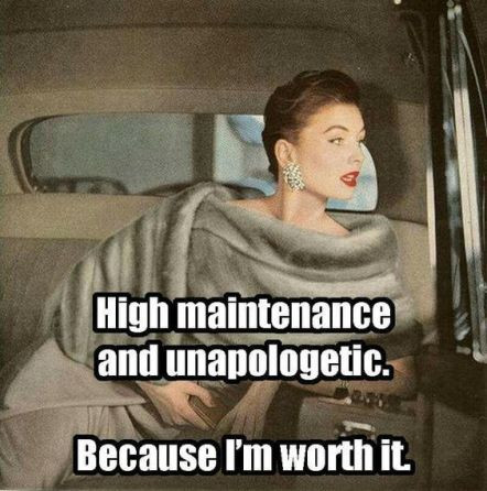 High maintenance and unapologetic: