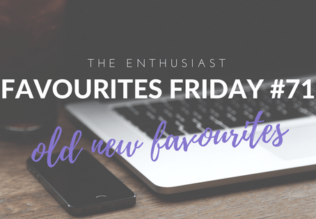 Favourites Friday #71: Old New Favourites