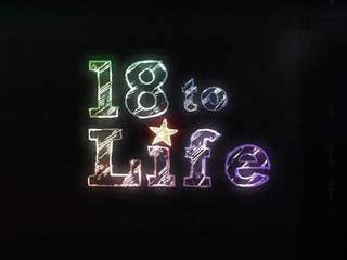 18 to Life