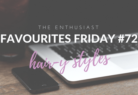Favourites Friday #72: Hair-y Styles