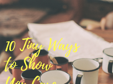 10 Tiny Ways to Show You Care
