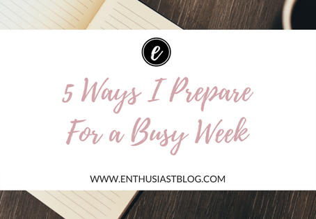 5 Ways I Prepare For a Busy Week