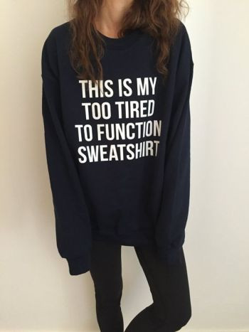 Welcome to Nalla shop :)  For sale we have these This is my too tired to function sweatshirt sweatshirt!  Very popular on sites like Tumblr and blogs!: