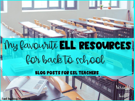 My Favourite ELL Resources for Back to school (Upper-Elementary & High School)