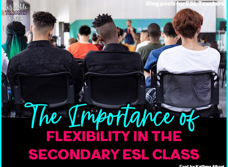 The Importance of Flexibility in the Secondary ESL Class